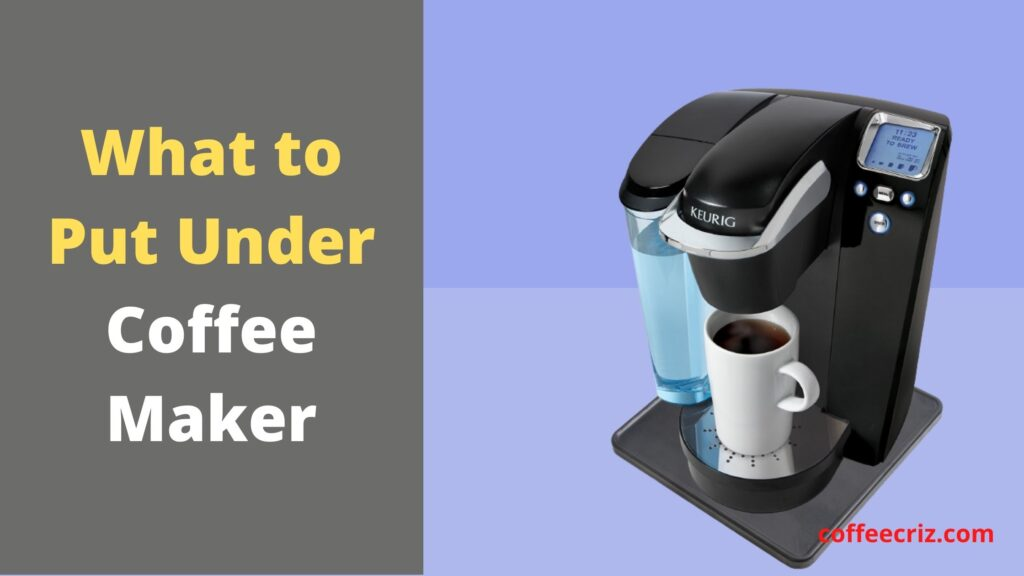 What to Put Under Coffee Maker