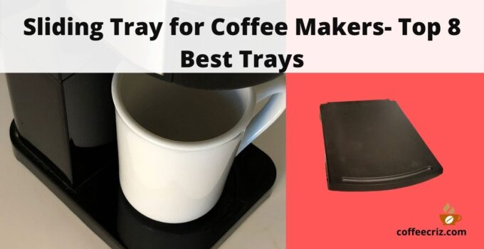 Sliding Tray for Coffee Makers- Top 8 Best Trays